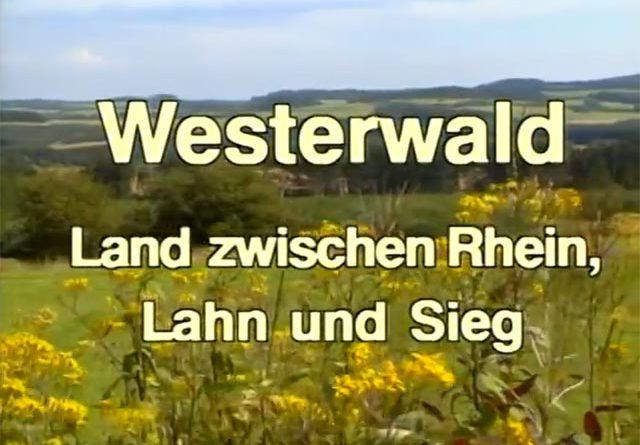Der Westerwald - Land zwischen Rhein,Lahn und Sieg